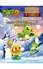 Plants vs Zombies 2 – Questions & Answers Science Comic ● Polar Regions & Glaciers: Which is Colder, North Pole or South Pole?